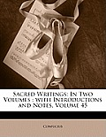 Sacred Writings: In Two Volumes; With Introductions and Notes, Volume 45