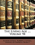 The Living Age ..., Volume 98