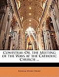 Compitum: Or, the Meeting of the Ways at the Catholic Church ...