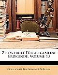 Zeitschrift Fr Allgemeine Erdkunde, Volume 13