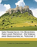 San Francisco: Its Builders, Past and Present: Pictorial and Biographical, Volume 2