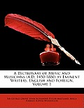 A Dictionary of Music and Musicians (A.D. 1450-1880) by Eminent Writers, English and Foreign, Volume 1