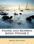 Feudal and Modern Japan, Volume 2