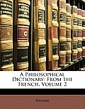 A Philosophical Dictionary: From the French, Volume 2