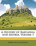 A History of Babylonia and Assyria, Volume 1