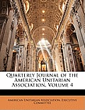 Quarterly Journal of the American Unitarian Association, Volume 4