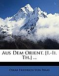 Aus Dem Orient. [I.-II. Th.] ...