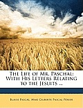 The Life of Mr. Paschal: With His Letters Relating to the Jesuits ...