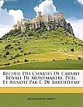 Recueil Des Chartes de L'Abbaye Royale de Montmartre, Publ. Et Annot Par . de Barthlemy