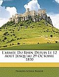 L'Arme Du Rhin Depuis Le 12 Aot Jusqu'au 29 Octobre 1870
