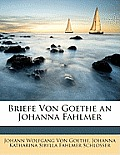 Briefe Von Goethe an Johanna Fahlmer