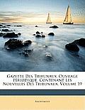 Gazette Des Tribunaux, Ouvrage Priodique, Contenant Les Nouvelles Des Tribunaux, Volume 19