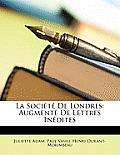 La Socit de Londres: Augment de Lettres Indites