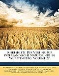 Jahreshefte Des Vereins Fr Vaterlndische Naturkunde in Wrttemberg, Volume 27