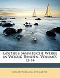 Goethe's Smmtliche Werke in Vierzig Bnden, Volumes 13-14