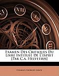 Examen Des Critiques Du Livre Intitul de L'Esprit [Par C.A. Helvetius]