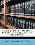 Pellas Et Mlisande: Drame Lyrique En Cinq Actes Tir Du Th[tre
