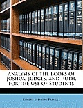 Analysis of the Books of Joshua, Judges, and Ruth, for the Use of Students