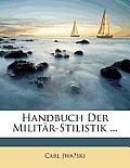 Handbuch Der Militr-Stilistik ...