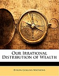 Our Irrational Distribution of Wealth