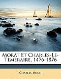 Morat Et Charles-Le-Tmraire, 1476-1876