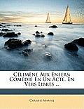 Climne Aux Enfers: Comdie En Un Acte, En Vers Libres ...
