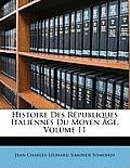 Histoire Des Rpubliques Italiennes Du Moyen GE, Volume 11
