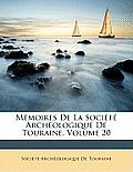 Mmoires de La Socit Archologique de Touraine, Volume 20