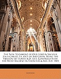 The New Testament of Our Lord & Saviour Jesus Christ: Tr. Out of the Greek, Being the Version Set Forth A.D. 1611, Compared with the Most Ancient Auth
