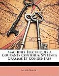 Machines Lectriques a Courants Continus: Systmes Gramme Et Congnres