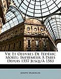 Vie Et Oeuvres de Fdric Morel: Imprimeur Paris Depuis 1557 Jusqu' 1583