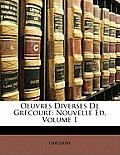 Oeuvres Diverses de Grcourt: Nouvelle D, Volume 1