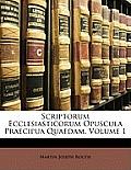 Scriptorum Ecclesiasticorum Opuscula Praecipua Quaedam, Volume 1