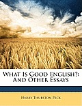 What Is Good English?: And Other Essays