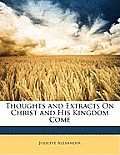 Thoughts and Extracts on Christ and His Kingdom Come