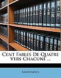 Cent Fables de Quatre Vers Chacune ...