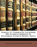 Sances Et Travaux de L'Acadmie Des Sciences Morales Et Politiques, Compte Rendu, Part 6