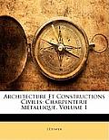 Architecture Et Constructions Civiles: Charpenterie Mtallique, Volume 1