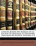 Compte Rendu Des Sances de La Socit de Physique Et D'Histoire Naturelle de Genve, Volumes 1-8