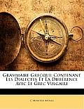 Grammaire Grecque: Contenant Les Dialectes Et La Diffrence Avec Le Grec Vulgaire