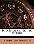 Too Strange Not to Be True
