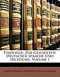 Findlinge: Zur Geschichte Deutscher Sprache Und Dichtung, Volume 1