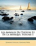 Les Annales Du Th[tre Et de La Musique, Volume 1