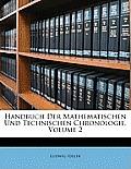 Handbuch Der Mathematischen Und Technischen Chronologie, Volume 2