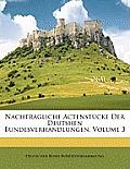 Nachtrgliche Actenstcke Der Deutshen Bundesverhandlungen, Volume 3