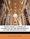 Noble Living: A Series of Studies as to the Development of the Deeper Life in Men