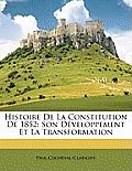 Histoire de La Constitution de 1852: Son Dveloppement Et La Transformation