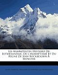 Les Anabaptistes: Histoire Du Luthranisme, de L'Anabaptisme Et Du Rgne de Jean Bockelsohn Munster