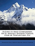 By-Laws of Mary Commandery, No.36, Masonic Knights Templar. Code of Templar Laws, Etc