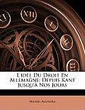 L'Ide Du Droit En Allemagne: Depuis Kant Jusqu' Nos Jours